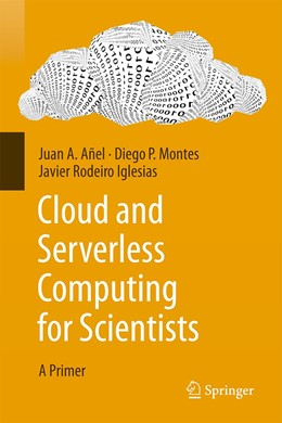 Abbildung von Añel / Montes / Rodeiro Iglesias | Cloud and Serverless Computing for Scientists | 1st ed. 2020 | 2020 | A Primer