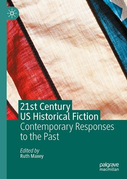 Abbildung von Maxey | 21st Century US Historical Fiction | 1st ed. 2020 | 2020 | Contemporary Responses to the ...