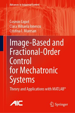 Abbildung von Copot / Ionescu / Muresan | Image-Based and Fractional-Order Control for Mechatronic Systems | 1st ed. 2020 | 2020 | Theory and Applications with M...