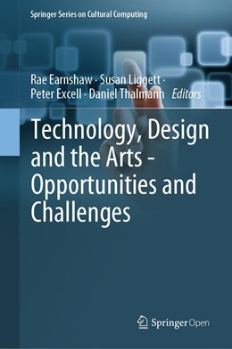 Abbildung von Earnshaw / Liggett / Excell / Thalmann | Technology, Design and the Arts - Opportunities and Challenges | 1st ed. 2020 | 2020