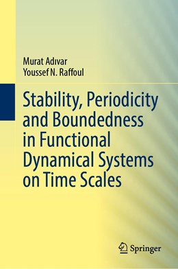 Abbildung von Adivar / Raffoul | Stability, Periodicity and Boundedness in Functional Dynamical Systems on Time Scales | 1st ed. 2020 | 2020