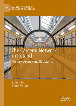 Abbildung von McCann | The Carceral Network in Ireland | 1st ed. 2020 | 2020 | History, Agency and Resistance