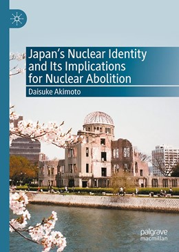 Abbildung von Akimoto | Japan's Nuclear Identity and Its Implications for Nuclear Abolition | 1st ed. 2020 | 2020