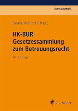 Abbildung von Bauer / Deinert (Hrsg.) | HK-BUR Gesetzessammlung zum Betreuungsrecht | 10., neu bearbeitete Auflage | 2020