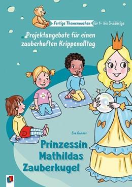 Abbildung von Danner   Prinzessin Mathildas Zauberkugel   1. Auflage   2020   beck-shop.de