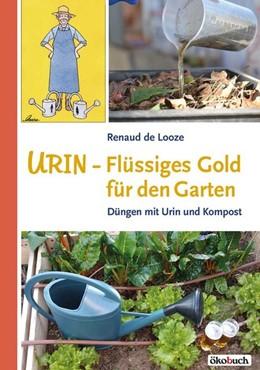 Abbildung von Looze | Urin - Flüssiges Gold für den Garten | 2020 | Düngen mit Urin und Kompost