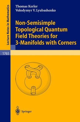 Abbildung von Kerler / Lyubashenko | Non-Semisimple Topological Quantum Field Theories for 3-Manifolds with Corners | 2001