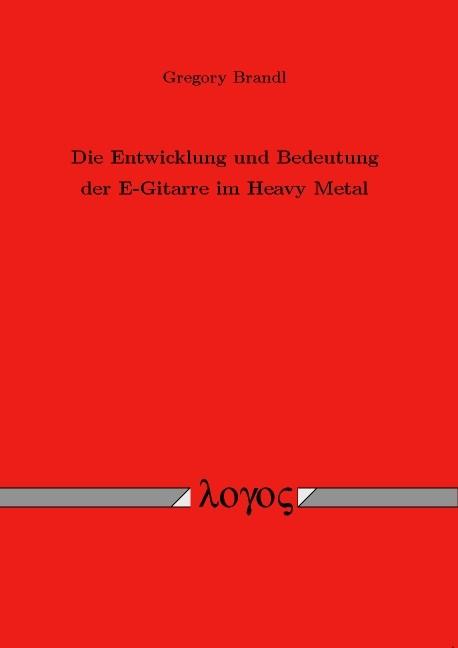 Abbildung von Brandl   Die Entwicklung und Bedeutung der E-Gitarre im Heavy Metal   2010