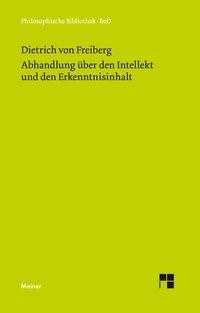 Abbildung von Dietrich von Freiberg / Mojsisch | Abhandlung über den Intellekt und den Erkenntnisinhalt | 2013