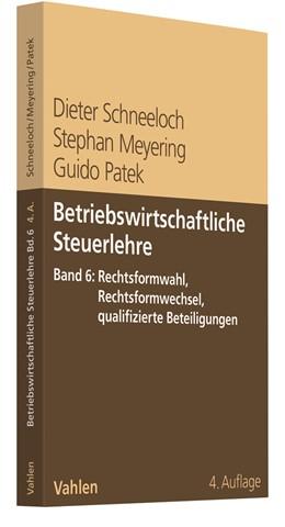 Abbildung von Schneeloch / Meyering / Patek | Betriebswirtschaftliche Steuerlehre Band 6: Steuerplanung bei konstituiven Entscheidungen - Rechtsformwahl und Rechtsformwechsel | 4. Auflage | 2020