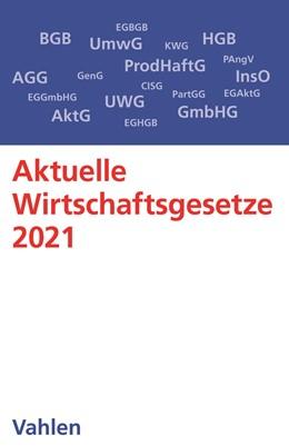Abbildung von Aktuelle Wirtschaftsgesetze 2021 | 13. Auflage | 2021 | Die wichtigsten Wirtschaftsges...