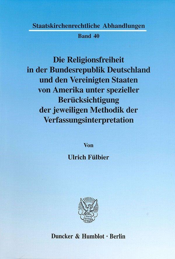 Abbildung von Fülbier | Die Religionsfreiheit in der Bundesrepublik Deutschland und den Vereinigten Staaten von Amerika unter spezieller Berücksichtigung der jeweiligen Methodik der Verfassungsinterpretation. | 2003