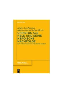 Abbildung von Aurnhammer / Steiger | Christus als Held und seine heroische Nachfolge | 2020 | Zur imitatio Christi in der Fr...