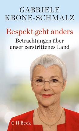 Abbildung von Krone-Schmalz, Gabriele | Respekt geht anders | 1. Auflage | 2020 | 6399 | beck-shop.de