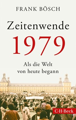Abbildung von Bösch, Frank | Zeitenwende 1979 | 1. Auflage | 2020 | 6408 | beck-shop.de