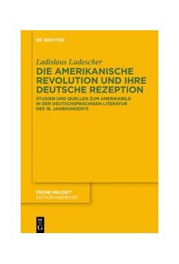 Abbildung von Ludescher | Die Amerikanische Revolution und ihre deutsche Rezeption | 2020 | Studien und Quellen zum Amerik...