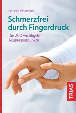 Abbildung von Weinmann   Schmerzfrei durch Fingerdruck   4. Auflage   2020   Die 200 wichtigsten Akupressur...
