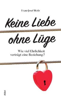 Abbildung von Wetz | Keine Liebe ohne Lüge | 2020 | Wie viel Wahrheit erträgt eine...