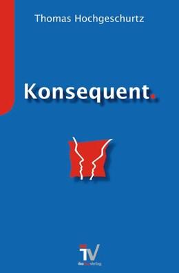 Abbildung von Hochgeschurtz | Konsequent. | 4. Auflage | 2020 | beck-shop.de