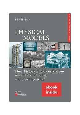 Abbildung von Addis | PHYSICAL MODELS: Their historical and current use in civil and building engineering design | 1. Auflage | 2020 | beck-shop.de