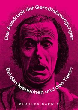 Abbildung von Darwin   Der Ausdruck der Gemüthsbewegungen bei dem Menschen und den Thieren   1. Auflage   2020   beck-shop.de