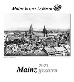 Abbildung von Mainz gestern 2021 Kalender | 1. Auflage | 2020 | beck-shop.de