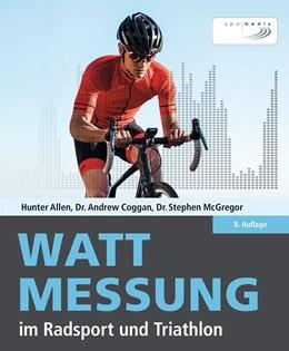 Abbildung von Allen / Coggan / McGregor | Wattmessung im Radsport und Triathlon | 8., aktualisierte Auflage | 2020