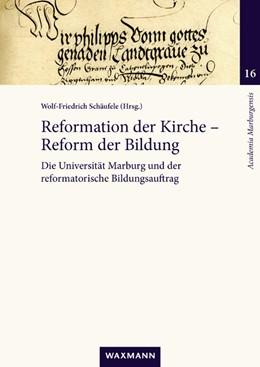 Abbildung von Schäufele | Reformation der Kirche - Reform der Bildung | 2020 | Die Universität Marburg und de...