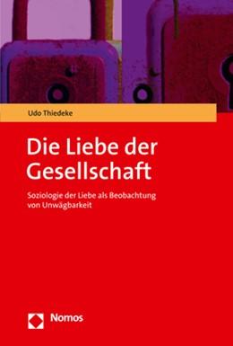 Abbildung von Thiedeke | Die Liebe der Gesellschaft | 2020 | Soziologie der Liebe als Beoba...