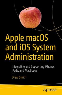 Abbildung von Smith | Apple macOS and iOS System Administration | 1st ed. | 2020 | Integrating and Supporting iPh...