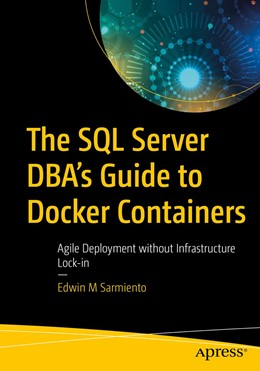 Abbildung von Sarmiento | The SQL Server DBA's Guide to Docker Containers | 1st ed. | 2020 | Agile Deployment without Infra...