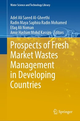Abbildung von Al-Gheethi / Radin Mohamed / Noman / Mohd Kassim | Prospects of Fresh Market Wastes Management in Developing Countries | 1st ed. 2020 | 2020 | 92