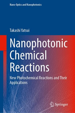 Abbildung von Yatsui | Nanophotonic Chemical Reactions | 1st ed. 2020 | 2020 | New Photochemical Reactions an...
