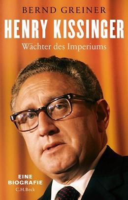 Abbildung von Greiner, Bernd   Henry Kissinger   1. Auflage   2020   beck-shop.de