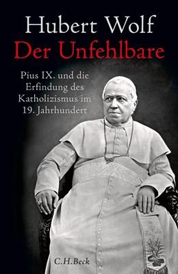 Abbildung von Wolf, Hubert   Der Unfehlbare   2020   Pius IX. und die Erfindung des...