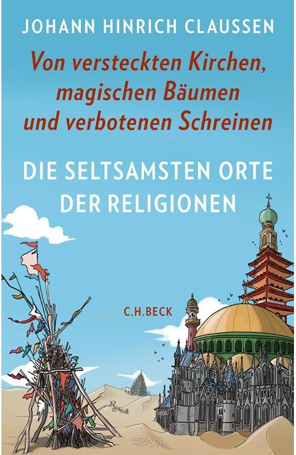 Cover: Johann Hinrich Claussen, Die seltsamsten Orte der Religionen