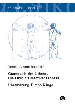 Abbildung von Aizpún Bobadilla | Grammatik des Lebens. Die Ethik als kreativer Prozess | 1. Auflage | 2020 | beck-shop.de