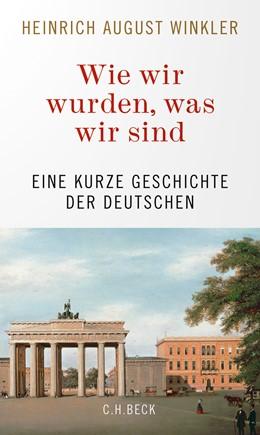 Abbildung von Winkler, Heinrich August | Wie wir wurden, was wir sind | 2020 | Eine kurze Geschichte der Deut...