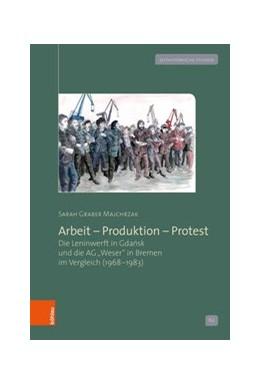 Abbildung von Majchrzak | Arbeit - Produktion - Protest | 2020 | Die Gdansker Leninwerft und Br...
