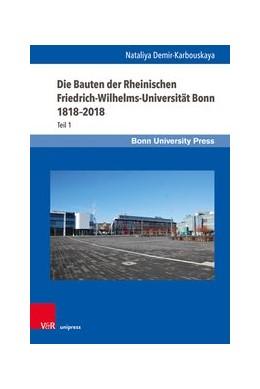 Abbildung von Demir-Karbouskaya | Die Bauten der Rheinischen Friedrich-Wilhelms-Universität Bonn 1818-2018 | 1. Auflage | 2020 | beck-shop.de
