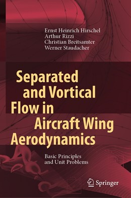 Abbildung von Hirschel / Rizzi / Breitsamter   Separated and Vortical Flow in Aircraft Wing Aerodynamics   1st ed. 2021   2020   Basic Principles and Unit Prob...