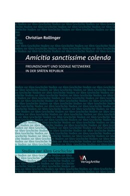 Abbildung von Rollinger | Amicitia sanctissime colenda. Freundschaft und soziale Netzwerke in der Späten Republik | 1. Auflage | 2014 | beck-shop.de
