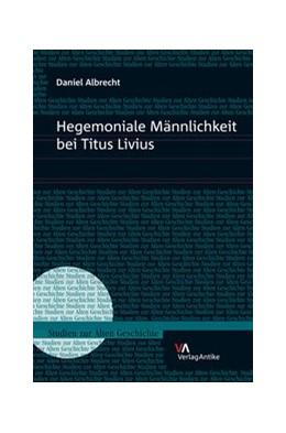 Abbildung von Albrecht | Hegemoniale Männlichkeit bei Titus Livius | 1. Auflage | 2016 | beck-shop.de