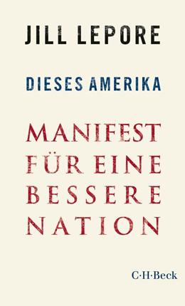 Abbildung von Lepore | Dieses Amerika | 1. Auflage | 2020 | 6379 | beck-shop.de