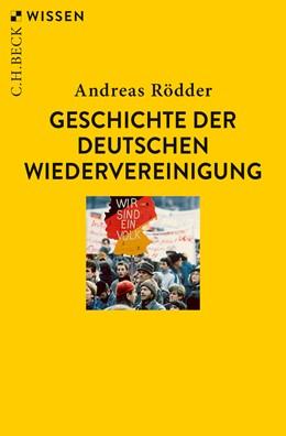 Abbildung von Rödder | Geschichte der deutschen Wiedervereinigung | 3. Auflage | 2020 | 2736 | beck-shop.de