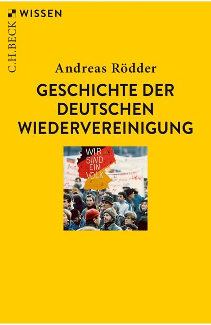 Cover: Andreas Rödder, Geschichte der deutschen Wiedervereinigung