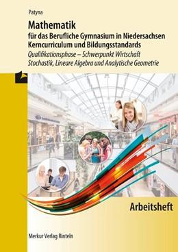 Abbildung von Patyna   Arbeitsheft - Mathematik für das Berufliche Gymnasium in Niedersachsen Kerncurriculum und Bildungsstandards   1. Auflage   2020   beck-shop.de