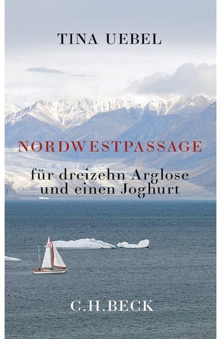 Cover: Tina Uebel, Nordwestpassage für 13 Arglose und einen Joghurt