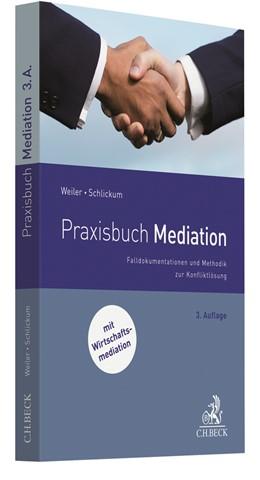Abbildung von Weiler / Schlickum | Praxisbuch Mediation | 3. Auflage | 2020 | beck-shop.de