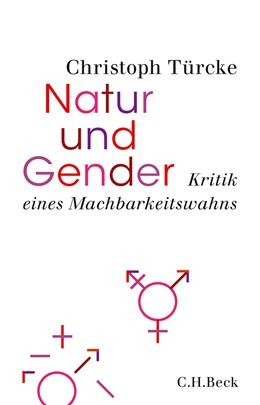 Abbildung von Türcke, Christoph | Natur und Gender | 1. Auflage | 2021 | beck-shop.de